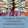 Children, Adults, and Shared Responsibilities: Jewish, Christian, and Muslim Perspectives